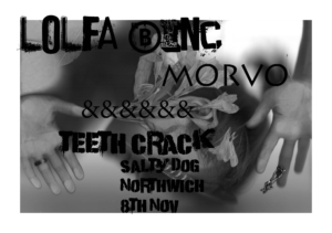 Lolfa Binc / Morvo / Teeth Crack @ Salty Dog, Northwich